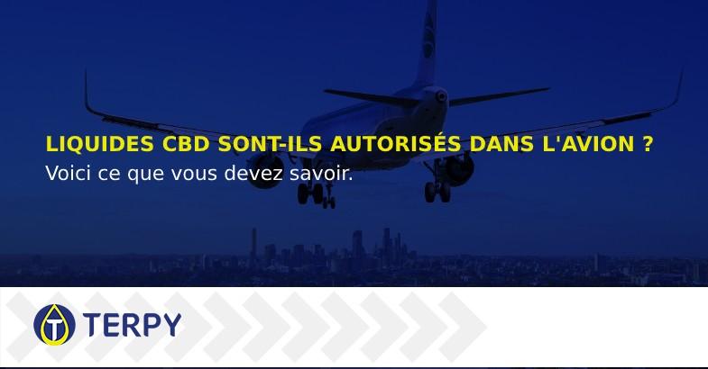 liquide CBD sont-ils autorisés dans l'avion