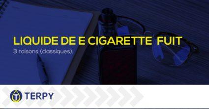liquide de votre cigarette électronique fuit
