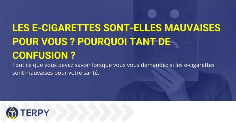 Les e-cigarettes sont-elles mauvaises pour vous ? Pourquoi tant de confusion ?