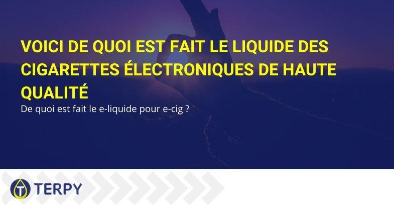 Voici de quoi est fait le liquide des cigarettes électroniques de haute qualité