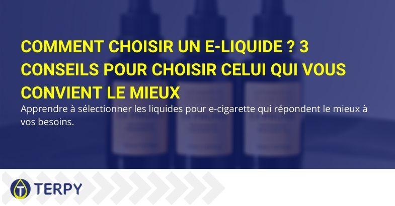 Comment choisir un E-Liquide ? 3 conseils pour choisir celui qui vous convient le mieux