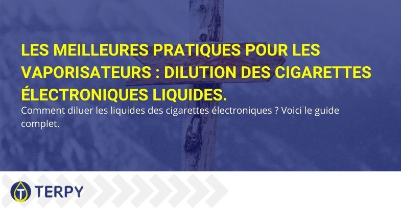 Dilution des cigarettes électroniques liquides.