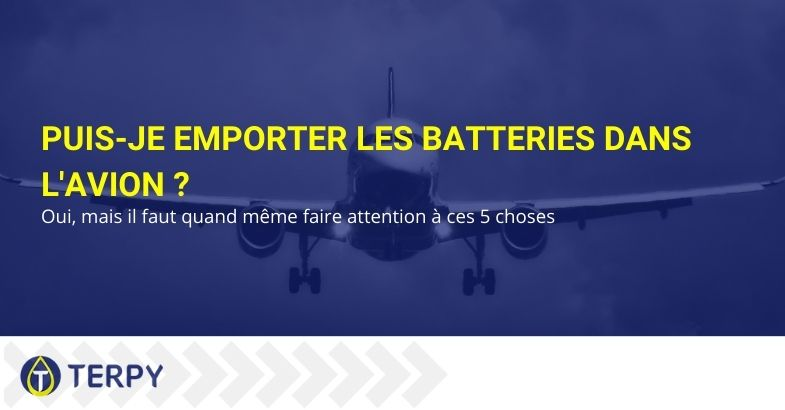 Puis-je emporter les batteries dans l'avion ? Oui, mais il faut quand même faire attention à ces 5 choses