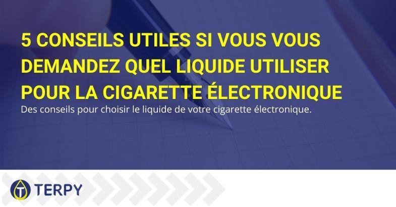 5 conseils utiles si vous vous demandez quel liquide utiliser pour la cigarette électronique
