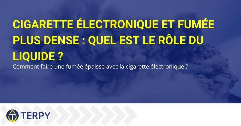 Cigarette électronique et fumée plus dense : quel est le rôle du liquide ?