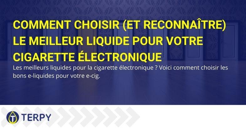 Comment choisir (et reconnaître) le meilleur liquide pour votre cigarette électronique