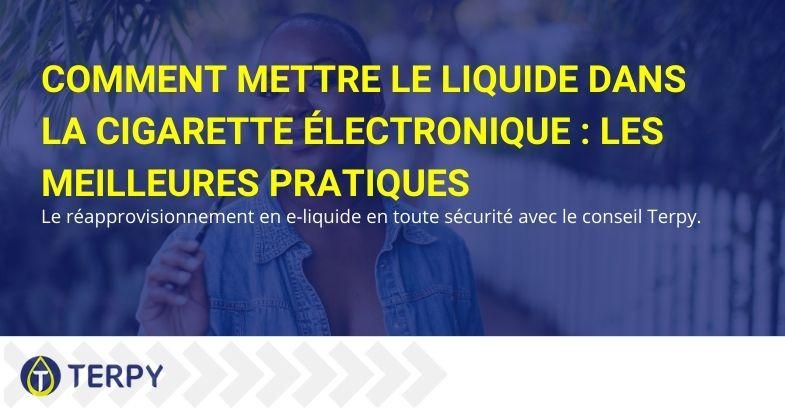Comment mettre le liquide dans la cigarette électronique : les meilleures pratiques