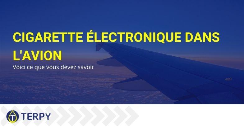 Cigarette électronique dans l'avion : voici ce que vous devez savoir