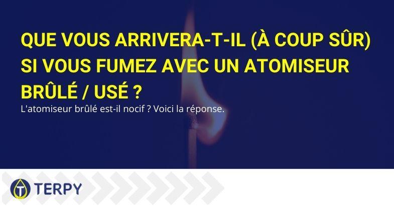 Que vous arrivera-t-il (à coup sûr) si vous fumez avec un atomiseur brûlé / usé ?