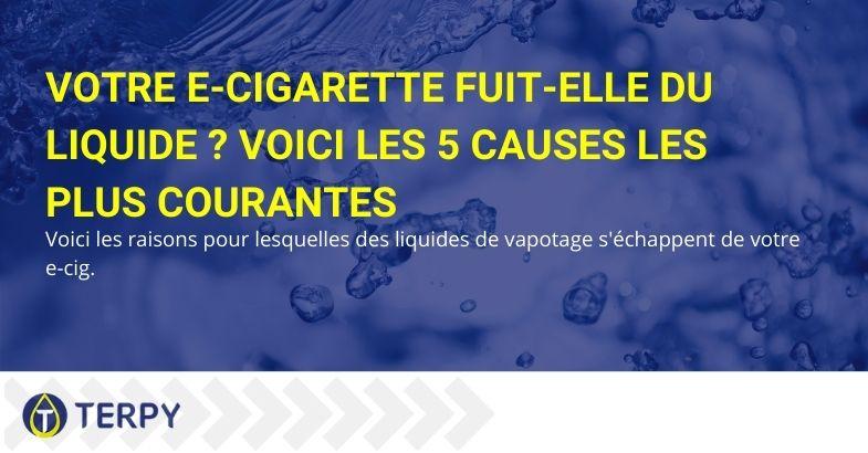 Votre e-cigarette fuit-elle du liquide ? Voici les 5 causes les plus courantes