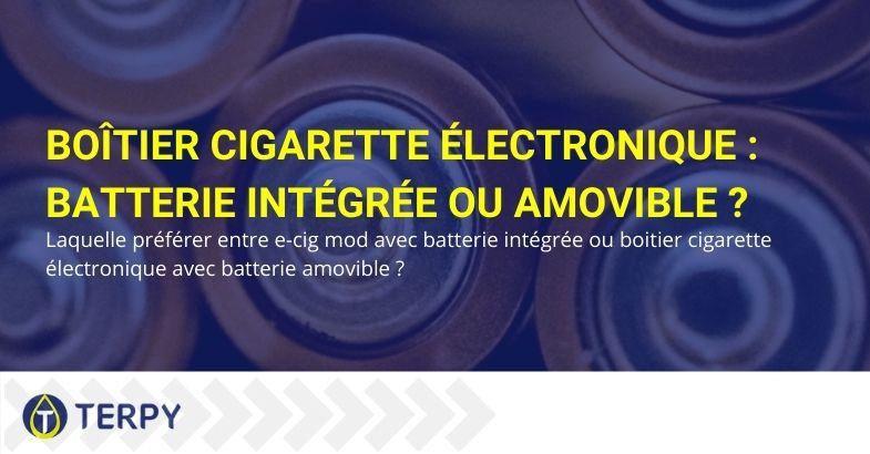 Choisissez entre le mod box e-cig avec batterie amovible ou avec batterie intégrée?