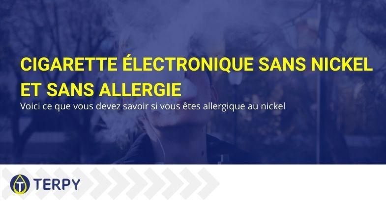 Tout sur les cigarettes électroniques pour les personnes allergiques au nickel