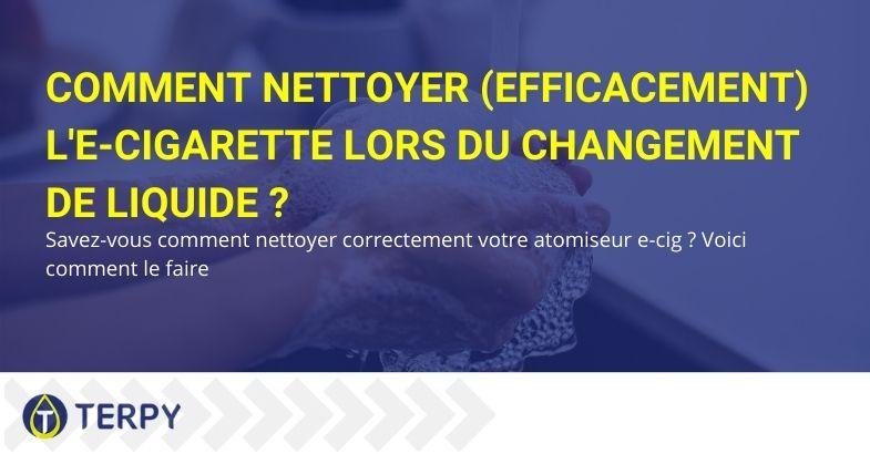 Comment nettoyer (efficacement) l'e-cigarette lors du changement de liquide ?