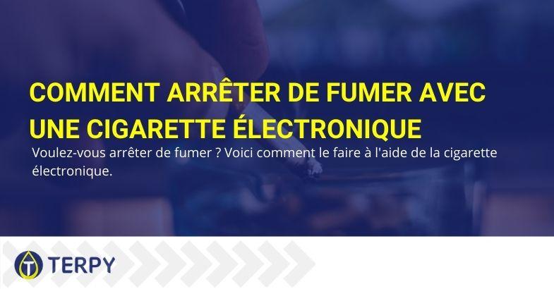Comment arrêter de fumer grâce à la cigarette électronique
