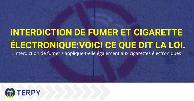 L'interdiction de fumer s'applique-t-elle également aux cigarettes électroniques? Voyons ce que dit la loi.