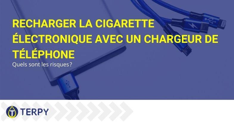 Quels risques y a-t-il si vous rechargez votre e-cigarette avec le chargeur de téléphone?