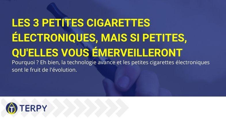 Les 3 petites cigarettes électroniques qu'elles vous émerveilleront