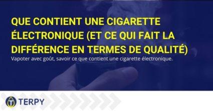 Que contient la cigarette électronique et qu'est-ce qui détermine sa qualité?