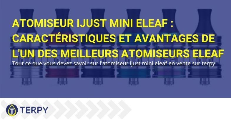 Caractéristiques et avantages de l'atomiseur iJust Mini Eleaf