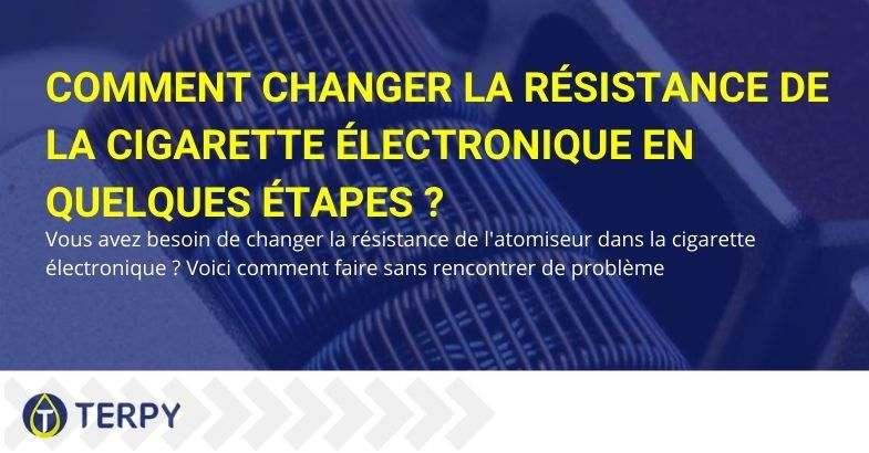 Comment changez-vous la résistance de la cigarette électronique? Voilà comment c'est fait!