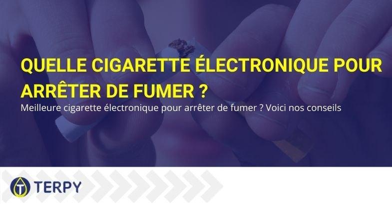 Pour arrêter de fumer quelle cigarette électronique choisir?