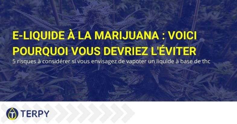C'est pourquoi vous devriez éviter les e-liquides de marijuana.