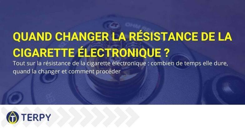 Quand faut-il changer la résistance de la cigarette électronique?