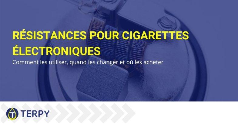 Où acheter des résistances pour e-cigarettes, comment les utiliser et les changer ?