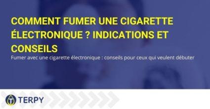 Conseils et indications sur la façon de fumer la cigarette électronique