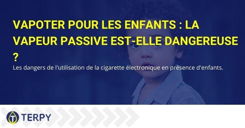 Le vapotage passif de l'e-cig est-il nocif s'il est inhalé par des enfants ?