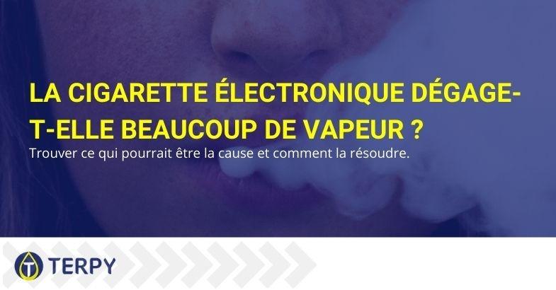 Les causes qui font que votre cigarette électronique produit beaucoup de vapeur