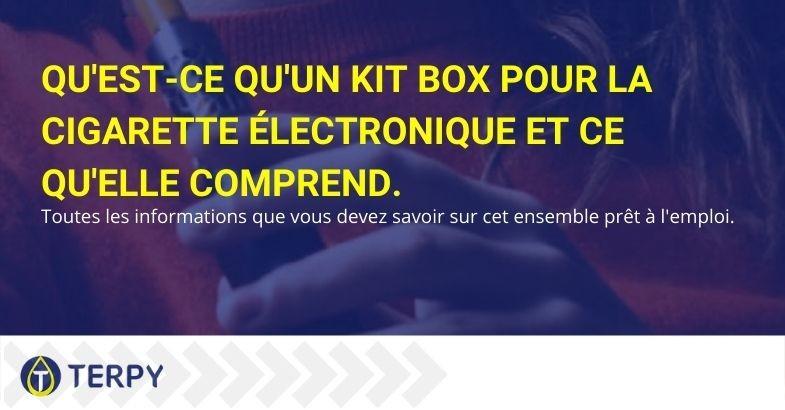 Qu'est-ce qu'un Kit Box pour cigarette électronique et que comprend-il ?