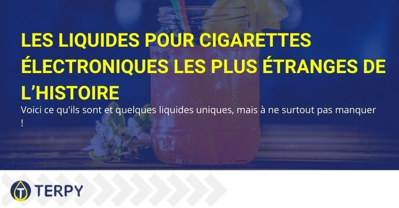 Les liquides de cigarettes électroniques les plus étranges de l'histoire